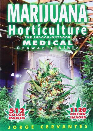 Marijuana Horticulture - Indoor/Outdoor Medical Grower's Bible Book by Jorge Cervantes